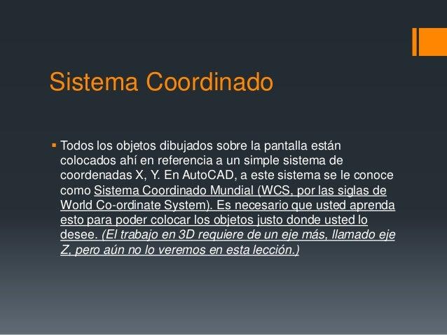 Sistema Coordinado  Todos los objetos dibujados sobre la pantalla están colocados ahí en referencia a un simple sistema d...