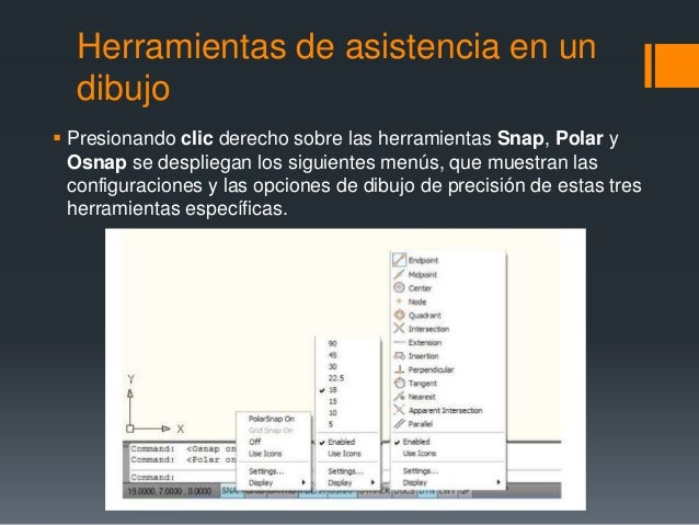 Herramientas de asistencia en un dibujo  Presionando clic derecho sobre las herramientas Snap, Polar y Osnap se despliega...