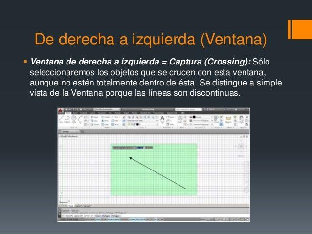 De derecha a izquierda (Ventana)  Ventana de derecha a izquierda = Captura (Crossing): Sólo seleccionaremos los objetos q...
