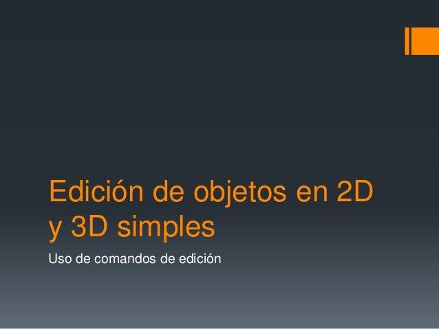 Edición de objetos en 2D y 3D simples Uso de comandos de edición