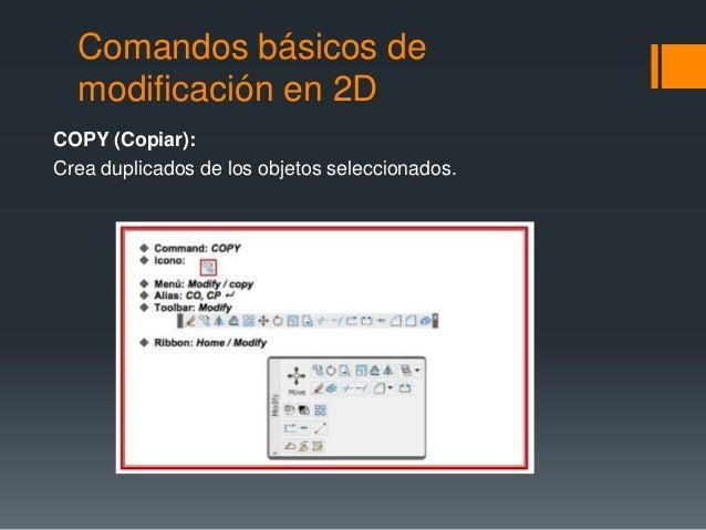 Comandos básicos de modificación en 2D COPY (Copiar): Crea duplicados de los objetos seleccionados.