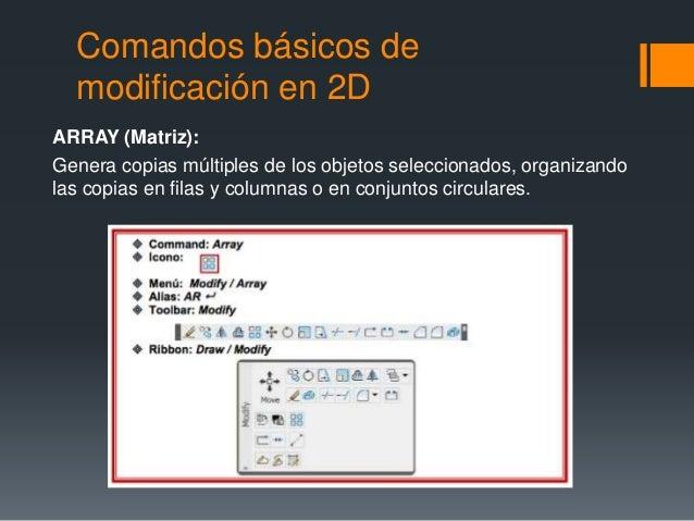 Comandos básicos de modificación en 2D ARRAY (Matriz): Genera copias múltiples de los objetos seleccionados, organizando l...