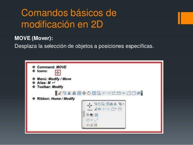 Comandos básicos de modificación en 2D MOVE (Mover): Desplaza la selección de objetos a posiciones específicas.