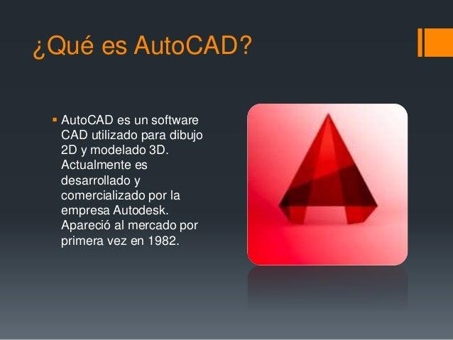 ¿Qué es AutoCAD?  AutoCAD es un software CAD utilizado para dibujo 2D y modelado 3D. Actualmente es desarrollado y comerc...
