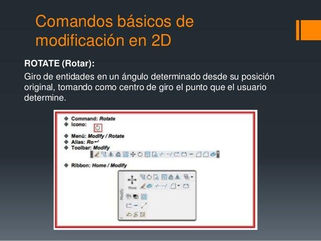 Comandos básicos de modificación en 2D ROTATE (Rotar): Giro de entidades en un ángulo determinado desde su posición origin...