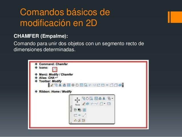 Comandos básicos de modificación en 2D CHAMFER (Empalme): Comando para unir dos objetos con un segmento recto de dimension...