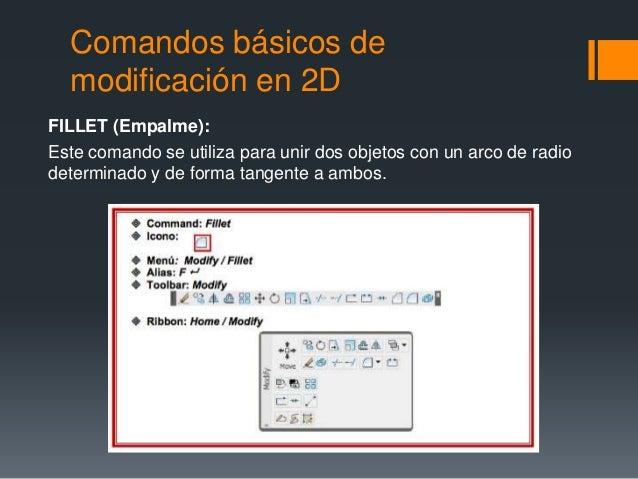 Comandos básicos de modificación en 2D FILLET (Empalme): Este comando se utiliza para unir dos objetos con un arco de radi...
