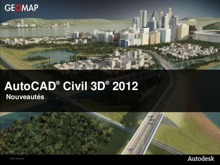 ®   ®AutoCAD Civil 3D 2012Nouveautés© 2011 Autodesk