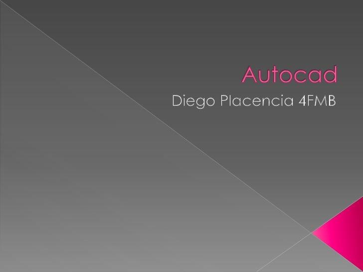 Autocad<br />Diego Placencia 4FMB<br />