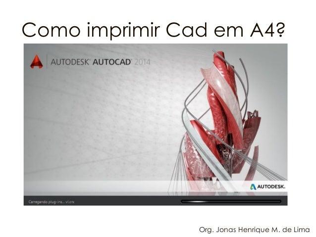 Como imprimir Cadem A4?  Org. Jonas HenriqueM. de Lima
