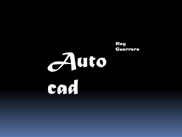 Ney Guerrero<br />Auto cad<br />