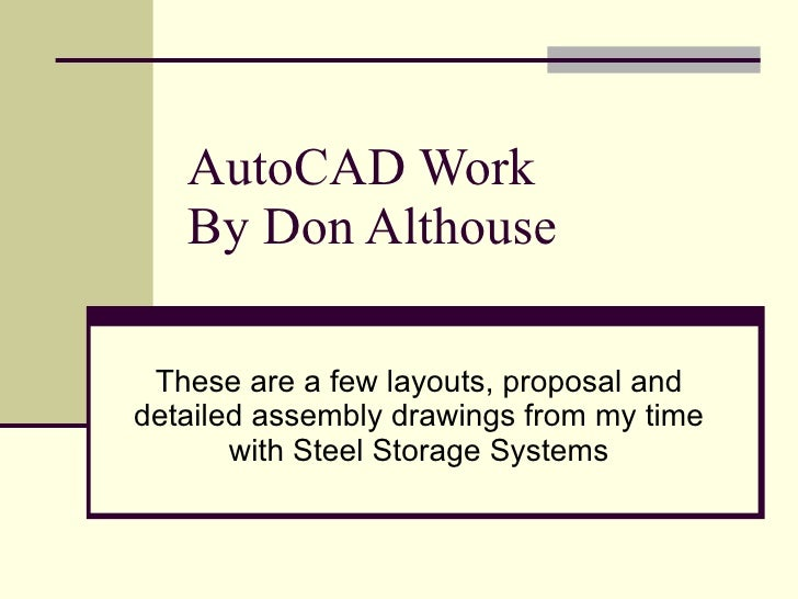 AutoCAD Work By Don Althouse These are a few layouts, proposal and detailed assembly drawings from my time with Steel Stor...