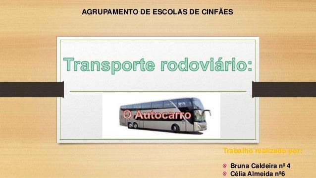 AGRUPAMENTO DE ESCOLAS DE CINFÃES  Trabalho realizado por:  Bruna Caldeira nº 4  Célia Almeida nº6