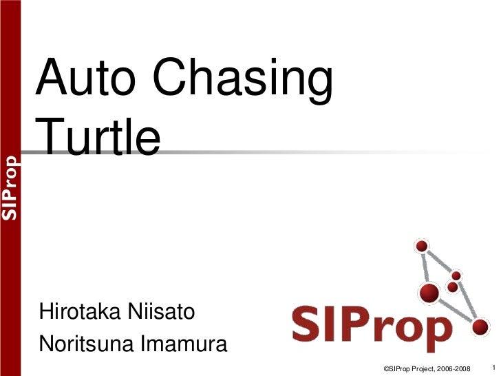 ©SIProp Project, 2006-2008<br />1<br />Auto Chasing Turtle<br />NiisatoNirotaka<br />Noritsuna Imamura<br />