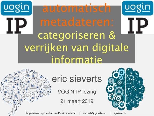 eric sieverts VOGIN-IP-lezing 21 maart 2019 automatisch metadateren: categoriseren & verrijken van digitale informatie htt...