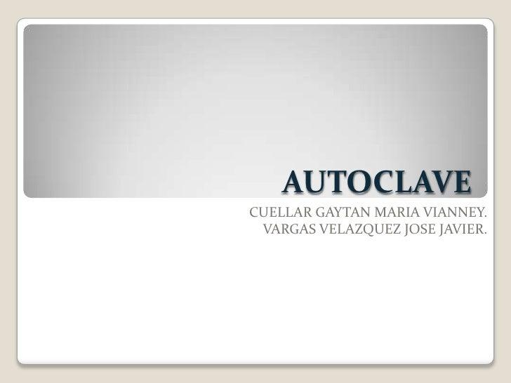 AUTOCLAVECUELLAR GAYTAN MARIA VIANNEY. VARGAS VELAZQUEZ JOSE JAVIER.