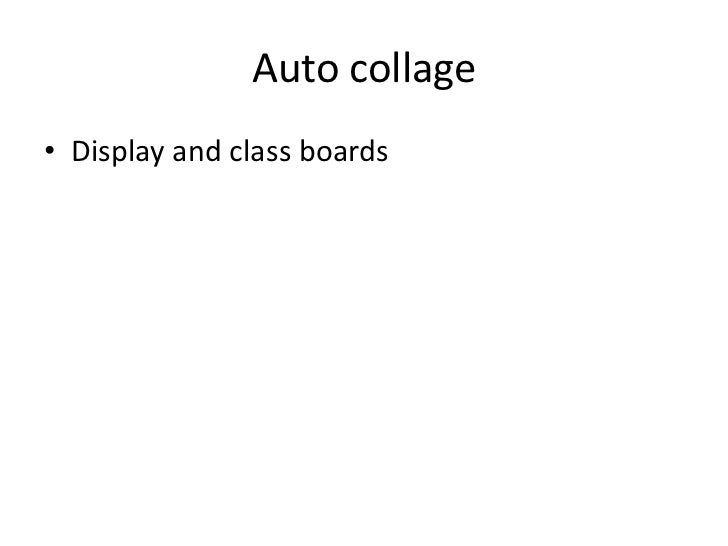 Auto collage• Display and class boards