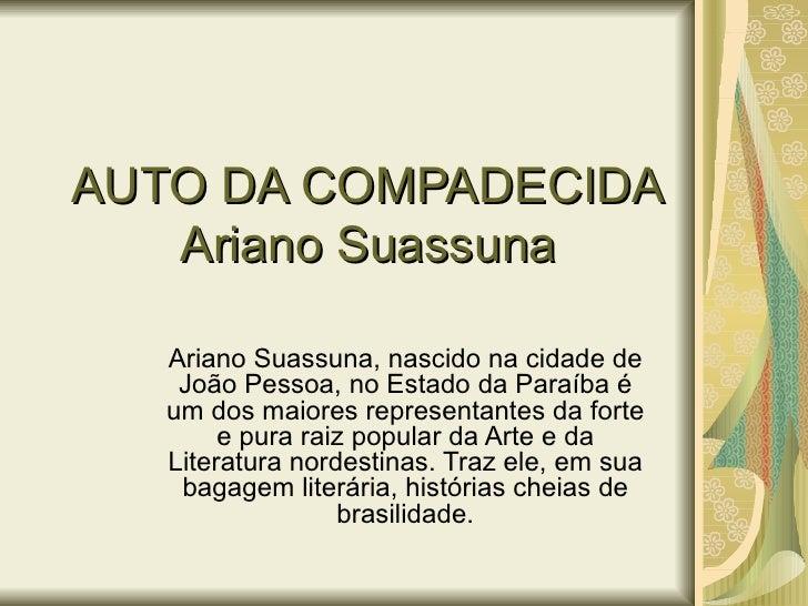 AUTO DA COMPADECIDA   Ariano Suassuna   Ariano Suassuna, nascido na cidade de    João Pessoa, no Estado da Paraíba é   um ...