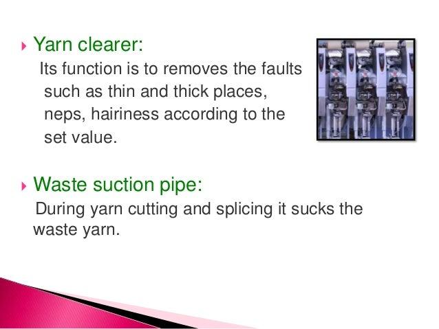  Retie pipe: It take the yarn end from bobbin toward splicing mechanism.  Splicer: The splicing mechanism performs the k...