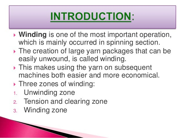 There are two types of winding 1.Spindle drive: Where the spindle upon which the package is placed is driven directly. (a)...