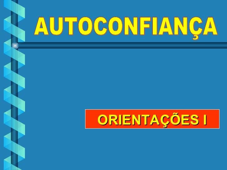 AUTOCONFIANÇA ORIENTAÇÕES I