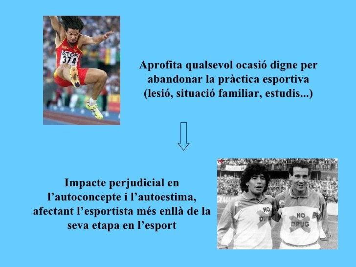 Aprofita qualsevol ocasió digne per abandonar la pràctica esportiva (lesió, situació familiar, estudis...) Impacte perjudi...
