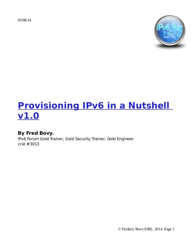 03/08/14  Provisioning IPv6 in a Nutshell v1.0 By Fred Bovy. IPv6 Forum Gold Trainer, Gold Security Trainer, Gold Engineer...