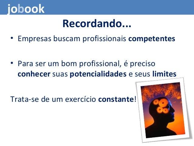 jobook Recordando... • Empresas buscam profissionais competentes • Para ser um bom profissional, é preciso conhecer suas p...