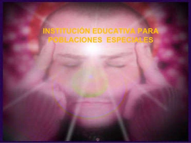 INSTITUCIÓN EDUCATIVA PARA POBLACIONES  ESPECIALES