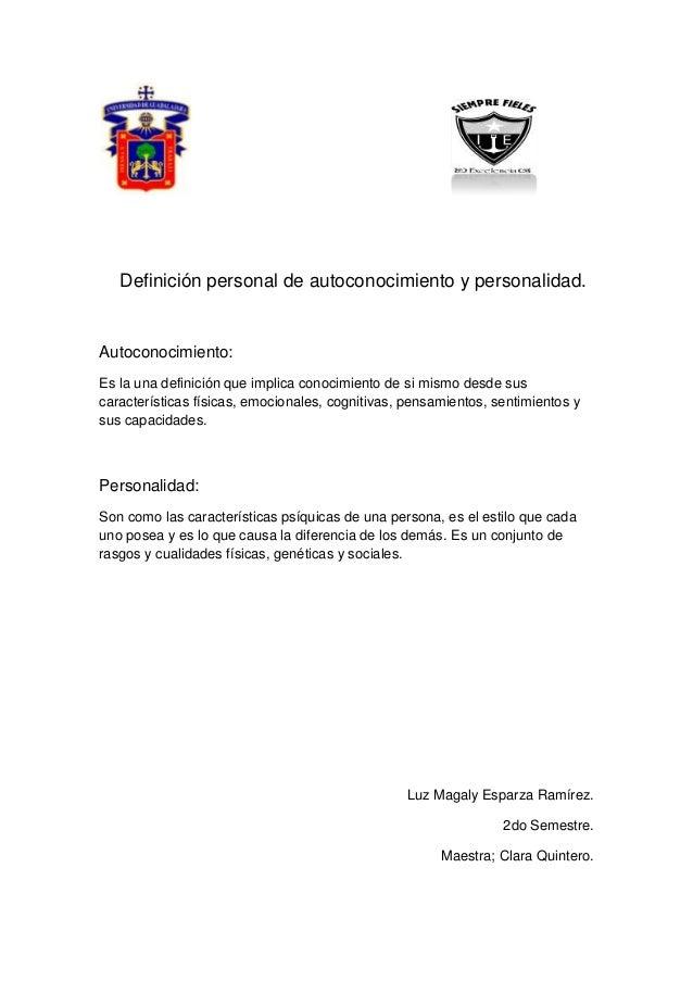 Definición personal de autoconocimiento y personalidad.  Autoconocimiento: Es la una definición que implica conocimiento d...