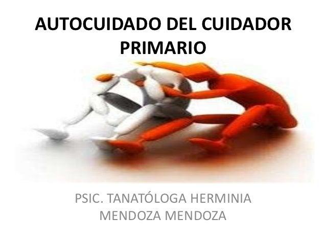 AUTOCUIDADO DEL CUIDADOR        PRIMARIO   PSIC. TANATÓLOGA HERMINIA       MENDOZA MENDOZA
