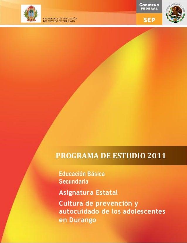 1 Educación Básica Secundaria Asignatura Estatal Cultura de prevención y autocuidado de los adolescentes en Durango PROGRA...