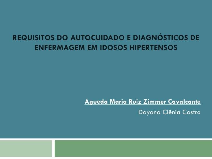 REQUISITOS DO AUTOCUIDADO E DIAGNÓSTICOS DE     ENFERMAGEM EM IDOSOS HIPERTENSOS                Agueda Maria Ruiz Zimmer C...