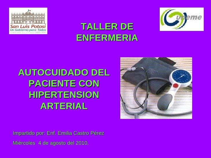 TALLER DE ENFERMERIA AUTOCUIDADO DEL PACIENTE CON HIPERTENSION ARTERIAL Impartido por: Enf. Emilia Castro Pérez Miércoles ...