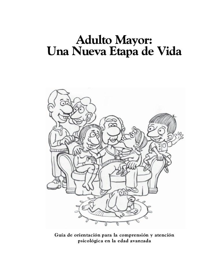 Adulto Mayor:Una Nueva Etapa de Vida Guía de orientación para la comprensión y atención          psicológica en la edad av...