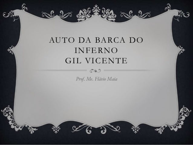 AUTO DA BARCA DO INFERNO GIL VICENTE Prof. Me. Flávio Maia