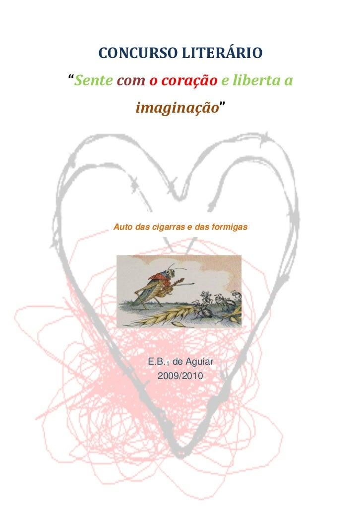 """CONCURSO LITERÁRIO """"Sente com o coração e liberta a            imaginação""""           Auto das cigarras e das formigas     ..."""