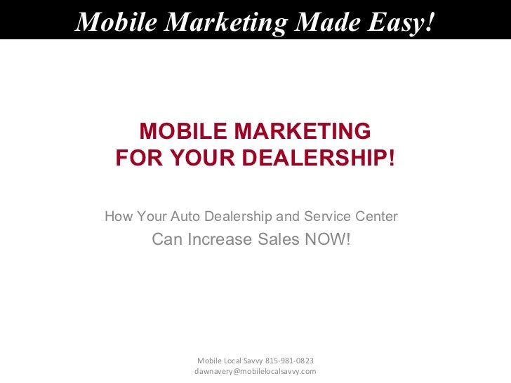Mobile Marketing Made Easy!     MOBILE MARKETING   FOR YOUR DEALERSHIP!  How Your Auto Dealership and Service Center      ...