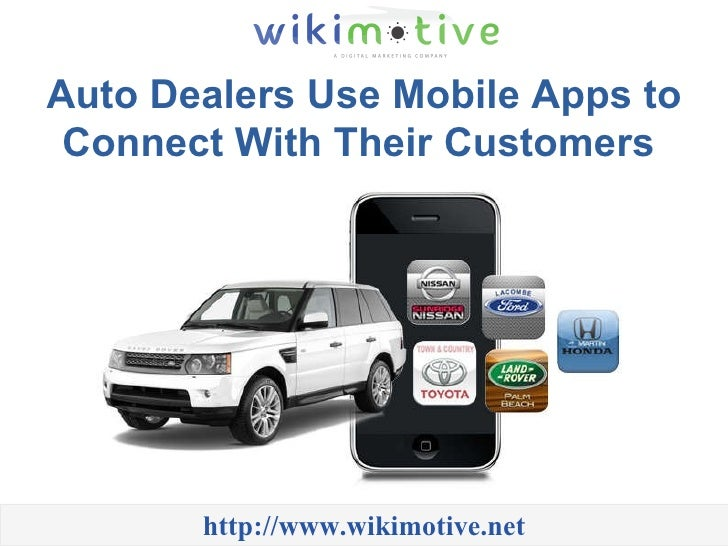 Auto Dealers Use Mobile Apps to Connect With Their Customers  http://www.wikimotive.net