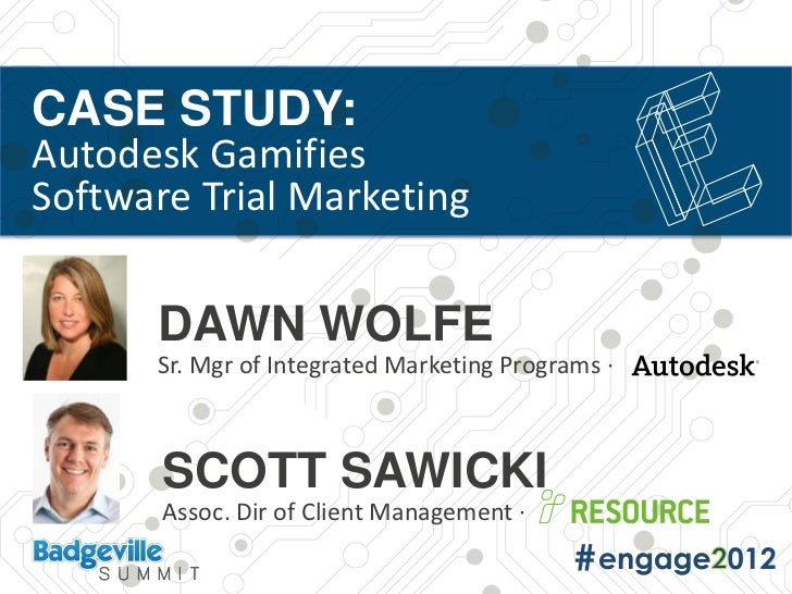 CASE STUDY:Autodesk GamifiesSoftware Trial Marketing      DAWN WOLFE      Sr. Mgr of Integrated Marketing Programs ·      ...