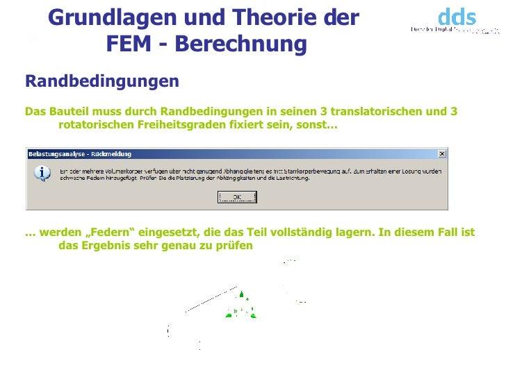 Grundlagen und Theorie der  FEM - Berechnung <ul><li>Randbedingungen </li></ul><ul><li>Das Bauteil muss durch Randbedingun...