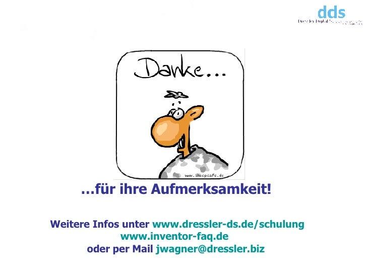 … für ihre Aufmerksamkeit! Weitere Infos unter  www.dressler-ds.de/schulung www.inventor-faq.de   oder per Mail  [email_ad...