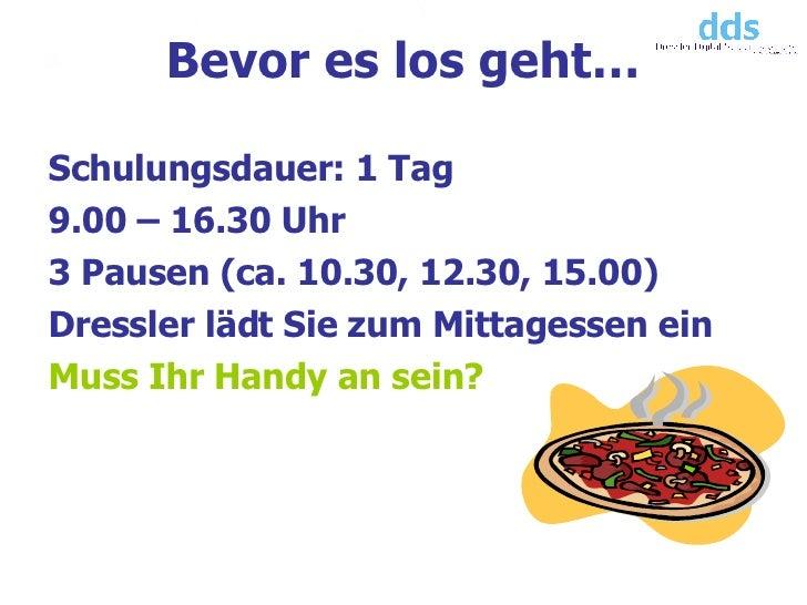 <ul><li>Schulungsdauer: 1 Tag </li></ul><ul><li>9.00 – 16.30 Uhr </li></ul><ul><li>3 Pausen (ca. 10.30, 12.30, 15.00) </li...