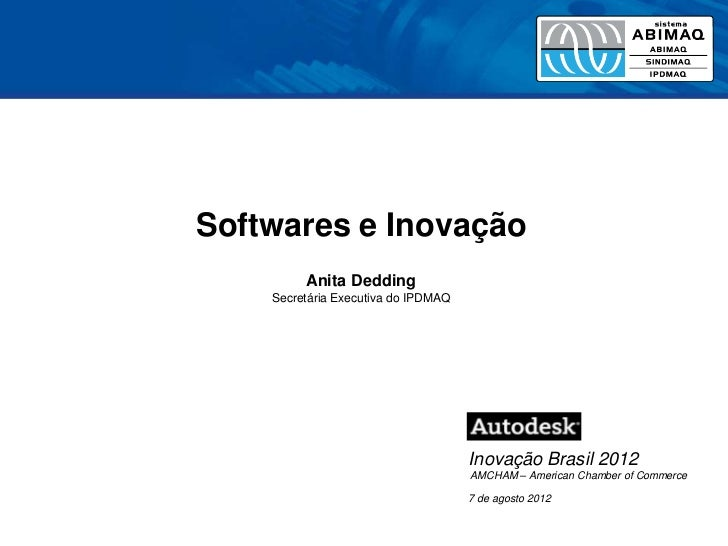 Softwares e Inovação         Anita Dedding    Secretária Executiva do IPDMAQ                                     Inovação ...