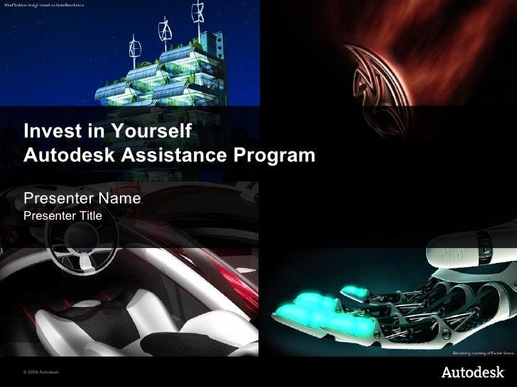 Invest in Yourself Autodesk Assistance Program <ul><li>Presenter Name </li></ul><ul><li>Presenter Title </li></ul>