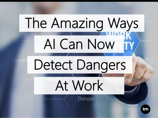 The Amazing Ways AI Can Now Detect Dangers At Work