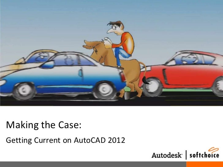 Making the Case:<br />Getting Current on AutoCAD 2012<br />