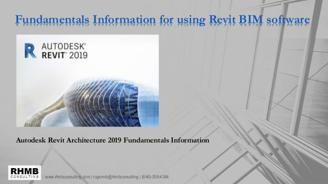 www.rhmbconsulting.com | rogermb@rhmbconsulting | (646)-358-4384 Fundamentals Information for using Revit BIM software Aut...