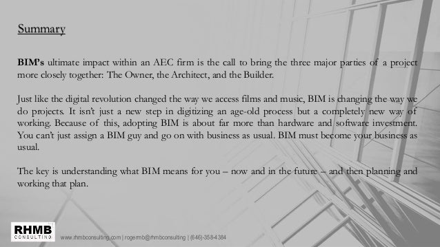 www.rhmbconsulting.com | rogermb@rhmbconsulting | (646)-358-4384 Summary BIM's ultimate impact within an AEC firm is the c...