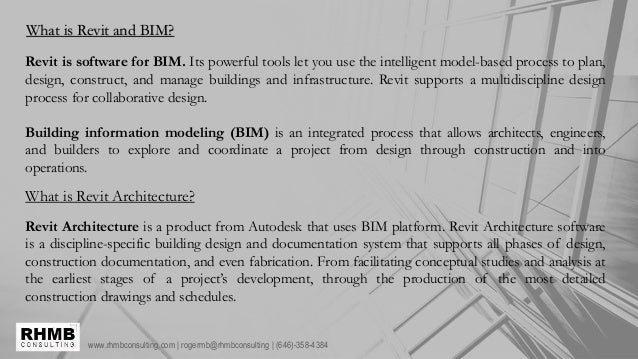 www.rhmbconsulting.com | rogermb@rhmbconsulting | (646)-358-4384 What is Revit and BIM? Revit is software for BIM. Its pow...